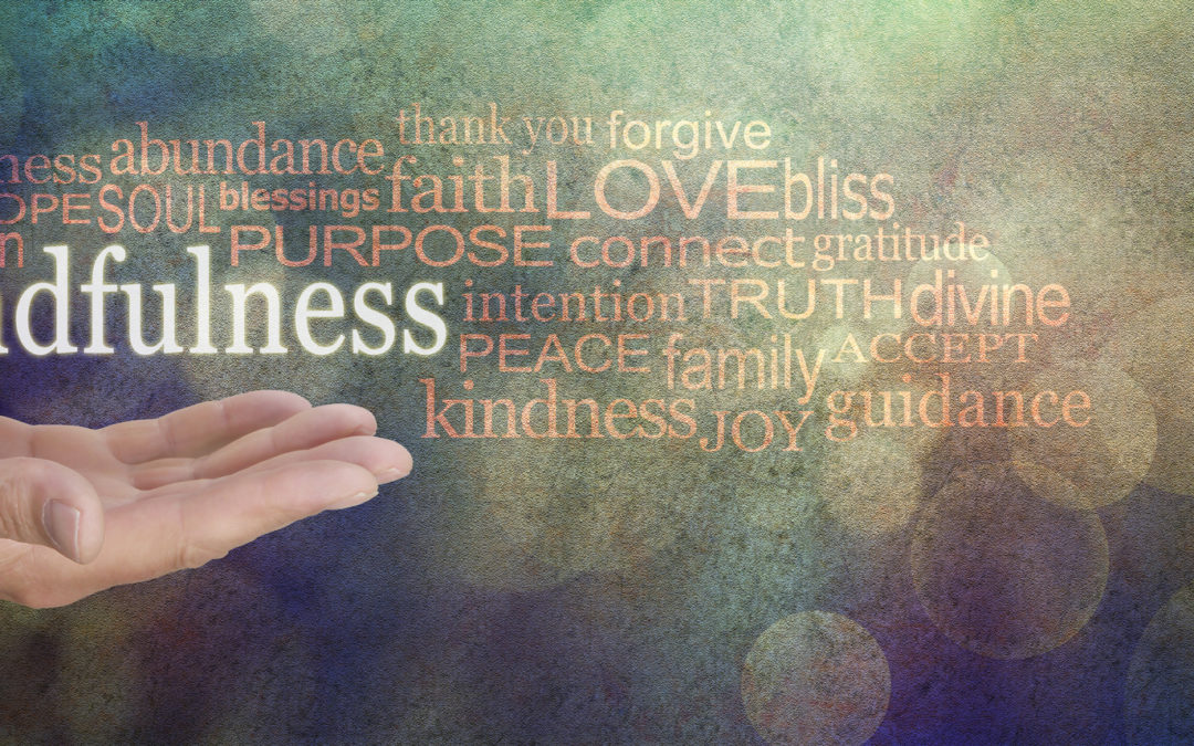 Mindfulness, tacksamhet, tro, kärlek, förlåtelse.
